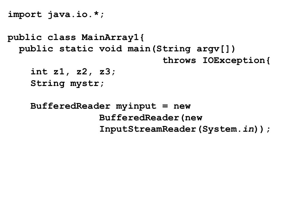 import java.io.*; public class MainArray1{ public static void main(String argv[]) throws IOException{ int z1, z2, z3; String mystr; BufferedReader myinput = new BufferedReader(new InputStreamReader(System.in));